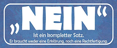 Nein braucht weder Erklärung noch Rechtfertigung Blechschild Metallschild Schild gewölbt Metal Tin Sign 10 x 27 cm
