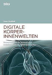Digitale Körperinnenwelten.: Endoskopische 3D-Animationen zwischen Medizin- und Populärkultur (Marburger Schriften zur Medienforschung)