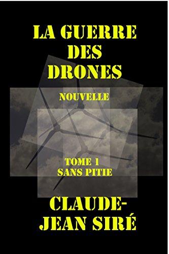 Sans pitié - La guerre des drones, tome 1 par Claude-Jean Siré
