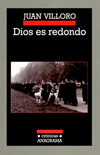 Dios Es Redondo (Crónicas)