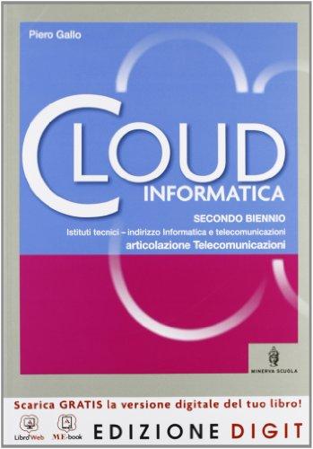 Cloud - Informatici - Volume unico Articolazione Telecomunicazioni. Con Me book e Contenuti Digitali Integrativi online