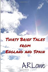 Thirty Brief Tales from England and Spain by A. R. Lowe (2012-09-23)