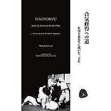 Daitoryu : Vers la découverte de l\'aïki (Aïkido et Budo)