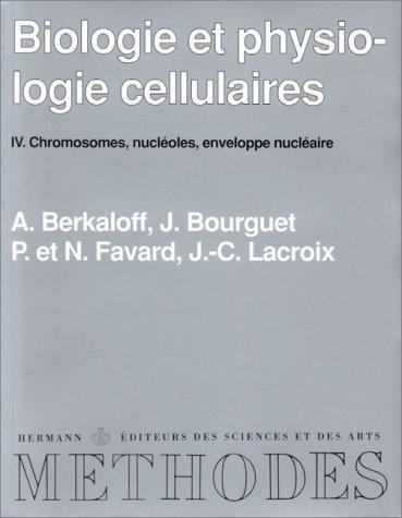 Biologie et physiologie cellulaires, tome 4. Chromosomes, nucléoles, enveloppe nucléaire de A. Berkoloff (21 octobre 1997) Broché