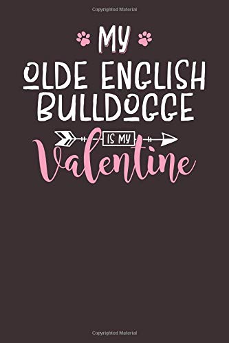 My Olde English Bulldogge is My Valentine: 6x9 Cute Olde English Bulldogge Notebook Journal Paper Book for Dog Mom and Dog Dad (Bulldogge Englische Valentine)