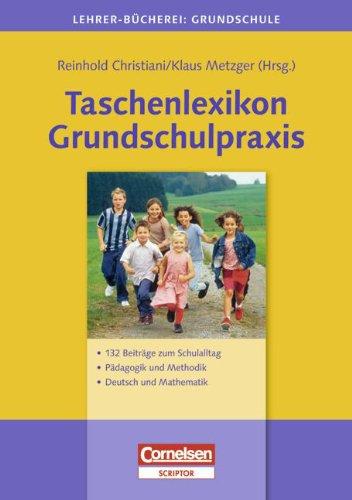 Lehrerbücherei Grundschule: Taschenlexikon Grundschulpraxis: 132 Beiträge zum Schulalltag - Pädagogik und Methodik - Deutsch und Mathematik