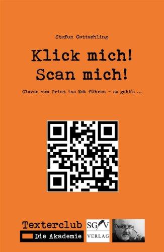 QR-Codes: Klick mich! Scan mich!: Clever vom Print ins Web führen - so  geht's     (Texterclub-Schriftenreihe 2) (German Edition)