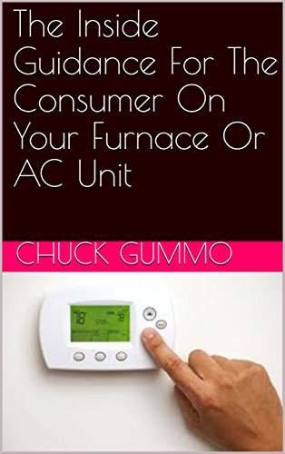 The Inside Guidance For The Consumer On Your Furnace Or AC Unit (English Edition)