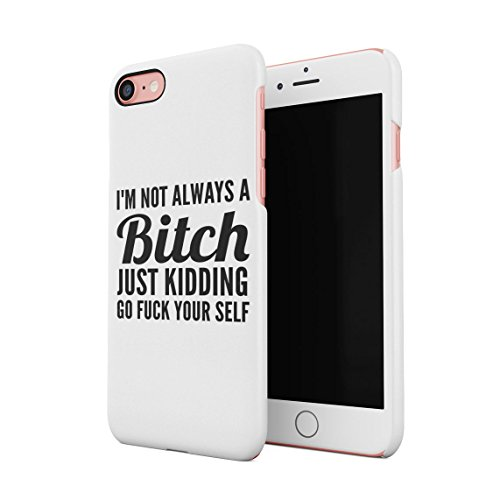 Im Not Always A Bitch Just Kidding Go Fuck Yourself Weiß Dünne Rückschale aus Hartplastik für iPhone 7 & iPhone 8 Handy Hülle Schutzhülle Slim Fit Case Cover