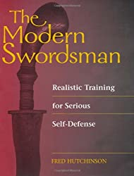 The Modern Swordsman: Realistic Training For Serious Self-Defense