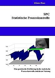 SPC - Statistische Prozesskontrolle: Eine praktische Einführung in die statistische Prozesskontrolle und deren Nutzung