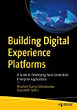 Building Digital Experience Platforms: A Guide to Developing Next-Generation Enterprise Applications (English Edition)