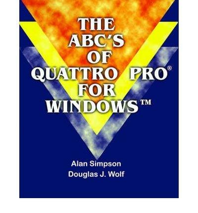 [(The ABC's of Quattro Pro for Windows )] [Author: Alan Simpson] [Apr-2000]