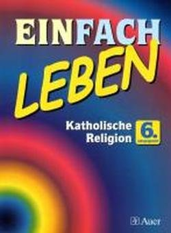 Einfach Leben 6. Ausgabe Bayern Mittelschule: Schülerbuch Klasse 6 (Einfach Leben. Ausgabe Bayern Mittelschule ab 2004)