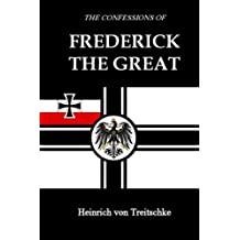 The Confessions of Frederick the Great: and the Life of Frederick the Great