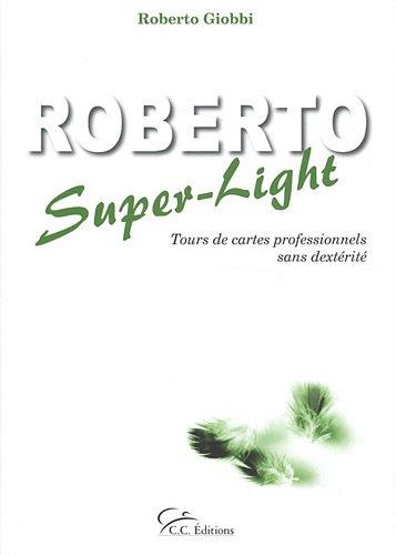Roberto Super-Light : Tours de cartes professionnels sans dextérité par Roberto Giobbi