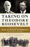 How One Senator Defied the President on Brownsville and Shook American Politics Taking on Theodore Roosevelt (Hardback) - Common