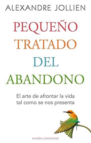Portada del libro Pequeño tratado del abandono: El arte de afrontar la vida tal como se nos presenta