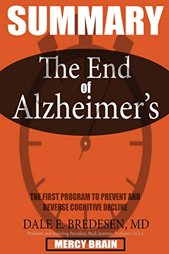 SUMMARY Of The End of Alzheimer's: The First Program to Prevent and Reverse Cognitive Decline