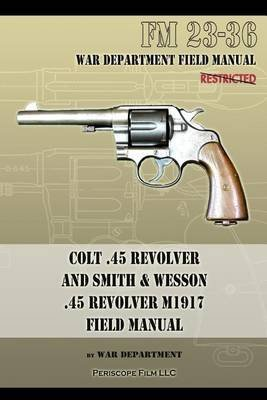 colt-45-revolver-and-smith-wesson-45-revolver-m1917-field-manual-fm-23-36-by-author-war-department-p