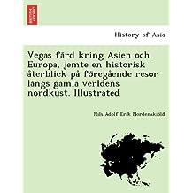 Vegas Fa Rd Kring Asien Och Europa, Jemte En Historisk a Terblick Pa Fo Rega Ende Resor La Ngs Gamla Verldens Nordkust. Illustrated