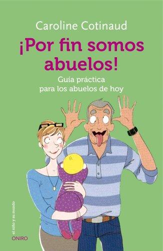 ¡Por fin somos abuelos!: Guía práctica para los abuelos de hoy (El Niño y su Mundo)