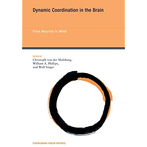 Dynamic Coordination in the Brain: From Neurons to Mind (Strungmann Forum Reports)