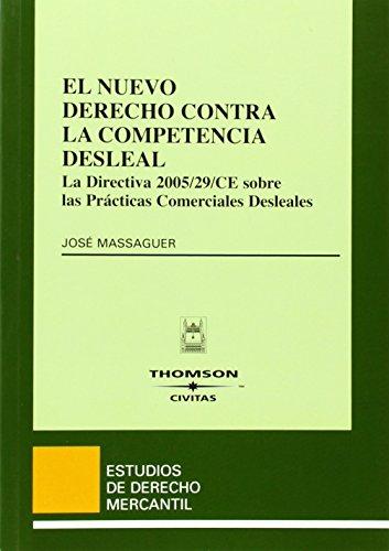 El Nuevo Derecho contra la Competencia Desleal - La Directiva 2005/29/CE sobre las Prácticas Comerciales Desleales (Estudios Derecho Mercantil) de Josep Massaguer Fuentes (10 abr 2006) Tapa blanda