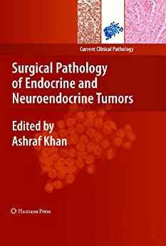 Surgical Pathology Of Endocrine And Neuroendocrine Tumors (current Clinical Pathology) por Ashraf Khan