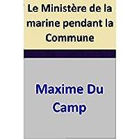 Le Ministère de la marine pendant la Commune (French Edition)