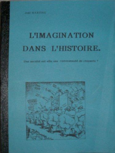 L'Imagination dans l'histoire : Une société est-elle une communauté de croyants ? par Joël Martine (Broché)