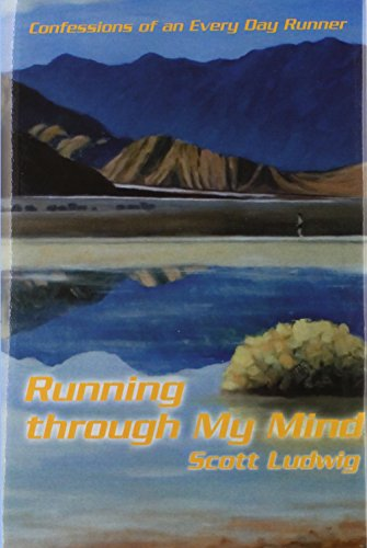 Running Through My Mind: Confessions of an Every Day Runner por Scott Ludwig