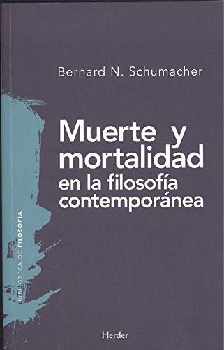 Muerte y mortalidad en la filosofía contemporánea por Bernard N. Schumacher