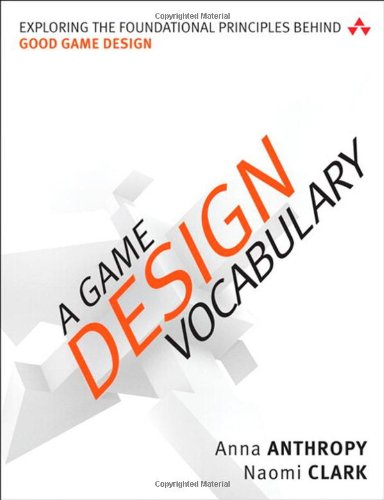 A Game Design Vocabulary: Exploring the Foundational Principles Behind Good Game Design (Game Design/Usability) por Anna Anthropy