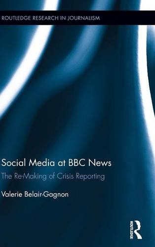 social-media-at-bbc-news-the-re-making-of-crisis-reporting-routledge-research-in-journalism