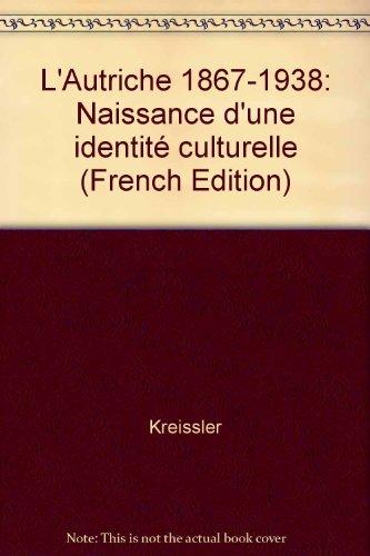 L'Autriche 1867-1938: Naissance d'une identité culturelle par Collectif, Félix Kreissler