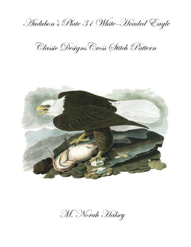 Audubon's Plate 31 White-Headed Eagle Cross Stitch Pattern: Classic Designs Cross Stitch Pattern