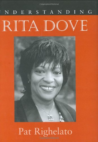 Understanding Rita Dove (Understanding Contemporary British Literature)