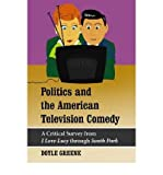 [(Politics and the American Television Comedy: A Critical Survey from I Love Lucy Through South Park)] [Author: Doyle Gr