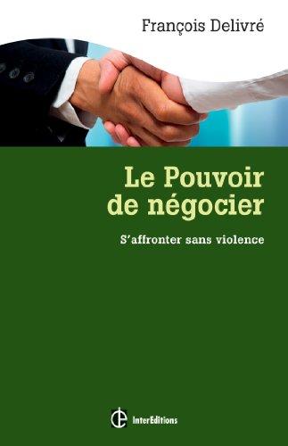 Le pouvoir de négocier - 3e éd. - S'affronter sans violence