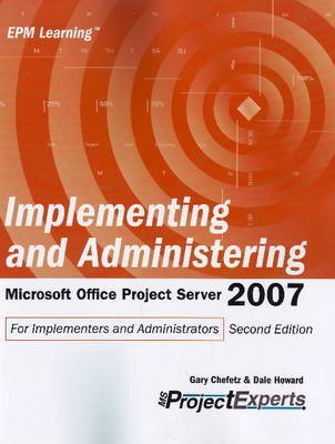[(Implementing and Adminstering Microsoft Office Project Server 2007 : For Implementers and Administrators)] [By (author) Gary Chefetz ] published on (March, 2009)