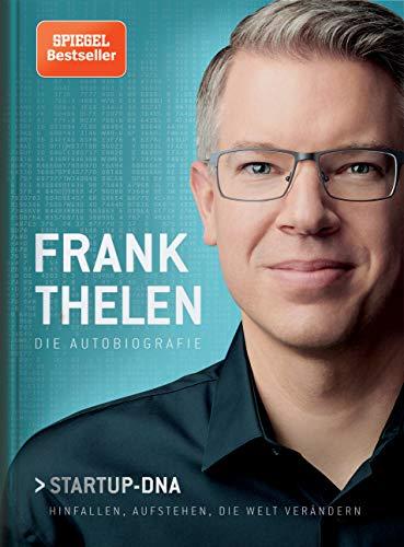 Frank Thelen - Hinfallen, aufstehen, die Welt verändern - Startup-DNA