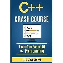 C++:  C++ CRASH COURSE - Beginner's Course To Learn The Basics Of C++ Programming Language: (c++, c++ for beginners, c, java, python, angularjs)