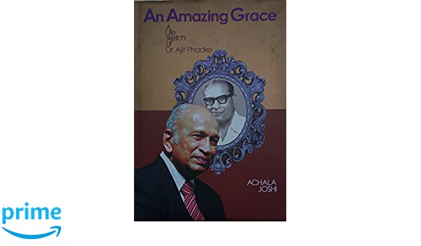 Buy An Amazing Grace - A Life Sketch of Dr  Ajit Phadke Book