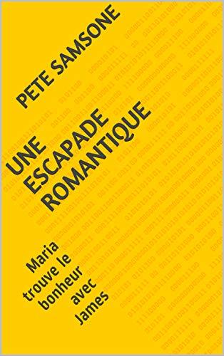 Couverture du livre Une escapade romantique: Maria trouve le bonheur avec James