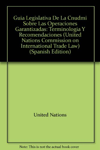 Guia Legislativa de La Cnudmi Sobre Las Operaciones Garantizadas: Terminologia y Recomendaciones (United Nations Commission on International Trade Law)