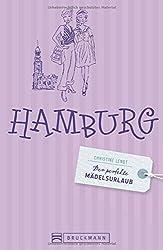 Stadtführer Hamburg. Der perfekte Mädelsurlaub - Hamburg. Perfekter Stadtführer für Mädels: Shopping, Ausgehen, Essen und Trinken, Kultur. Städteurlaub für Frauen.