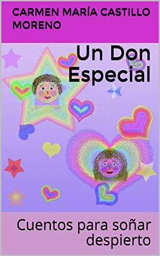 Un don especial: Cuentos para soñar despierto por Carmen María Castillo Moreno