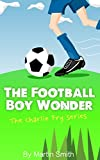 The Football Boy Wonder (Charlie Fry Series) by Martin Smith
