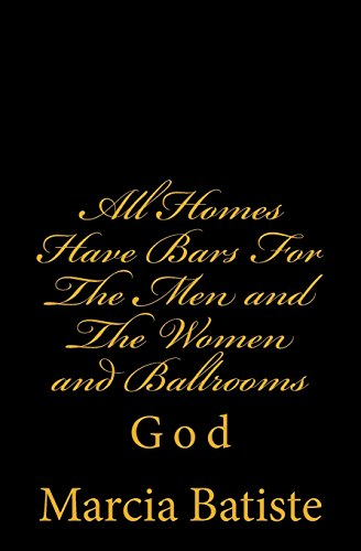 All Homes Have Bars for the Men and the Women and Ballrooms: God